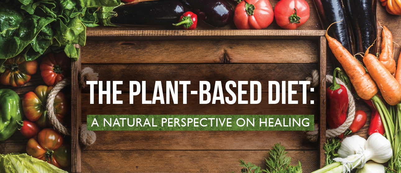 THE PLANT-BASED DIET: A NATURAL PERSPECTIVE ON HEALING